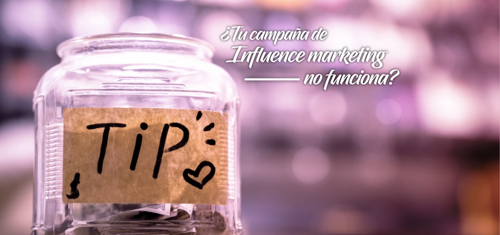 Tu campaña de Influence marketing no funciona ¡Aplica estos tips!