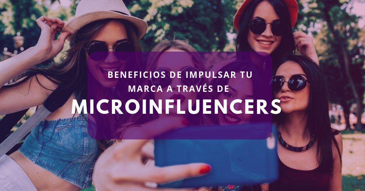 Beneficios de impulsar tu marca a través de microinfluencers