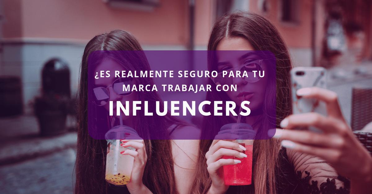 ¿Es realmente seguro para tu marca trabajar con influencers?