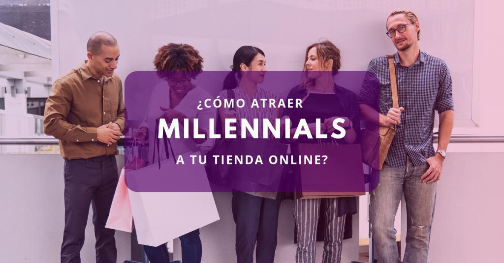 ¿Cómo atraer millenials a tu tienda online?
