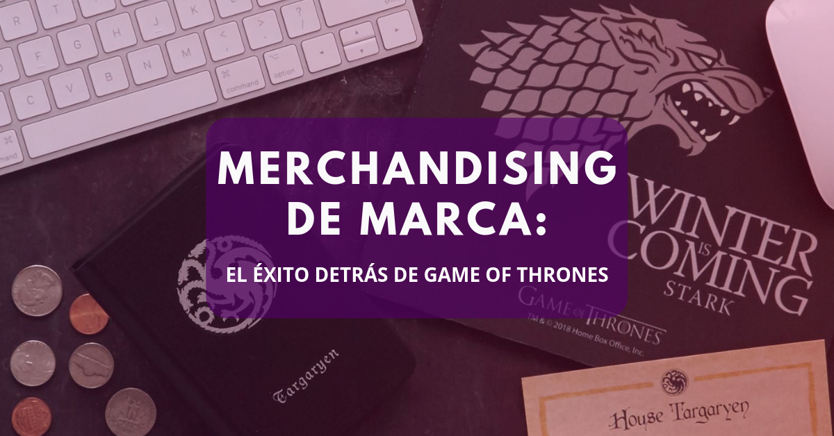 Merchandising de Marca: el éxito detrás de Game of Thrones