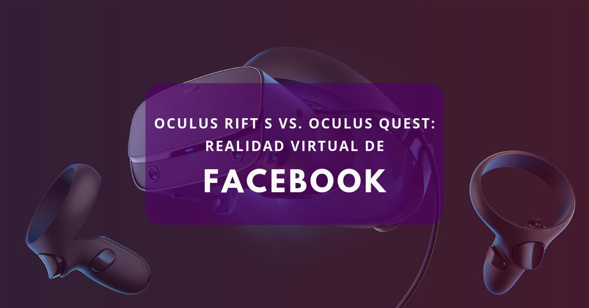 Oculus Quest vs. Oculus Rift S: Realidad Virtual de Facebook