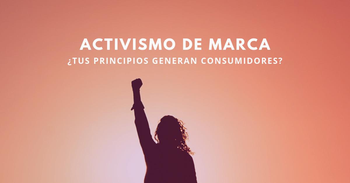 Activismo-De-Marca-Tus-Principios-Generan-Consumidores-BrandMe
