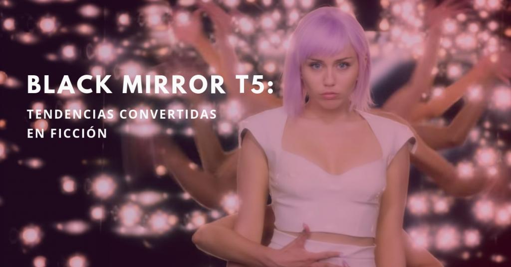 Black-Mirror-T5-Tendencias-Convertidas-En-Ficción-BrandMe