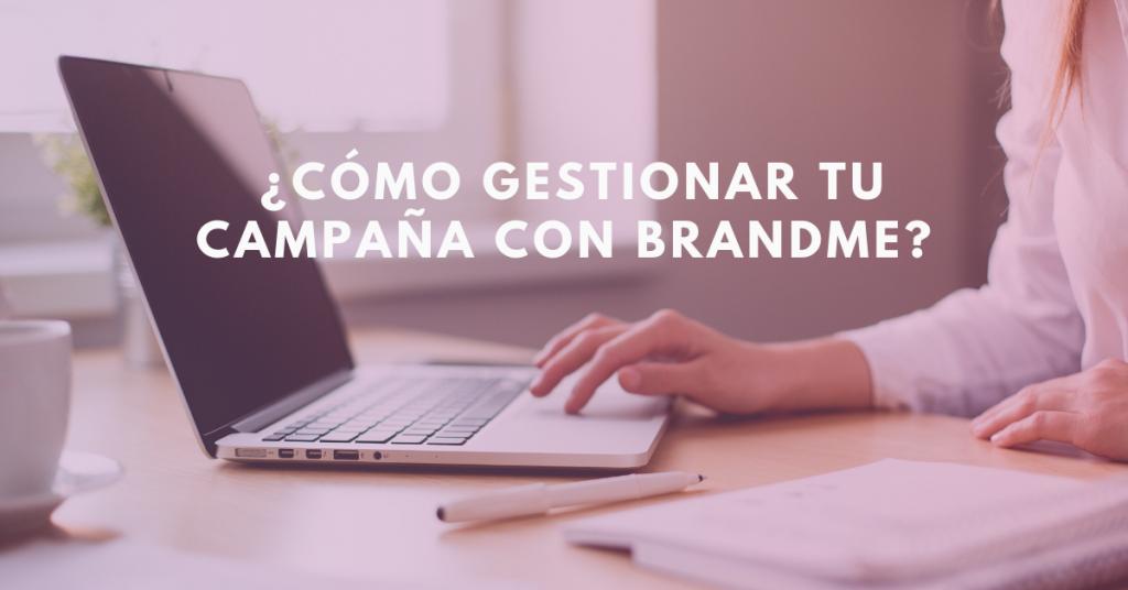Cómo-Gestionar-Tu-Campaña-Con-BrandMe