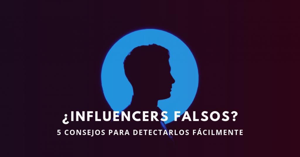 Influencers-Falsos-5-Consejos-Para-Detectarlos-Fácilmente