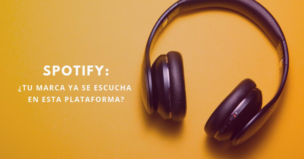 Spotify-Tu-Marca-Ya-Se-Escucha-En-Esta-Plataforma-BrandMe
