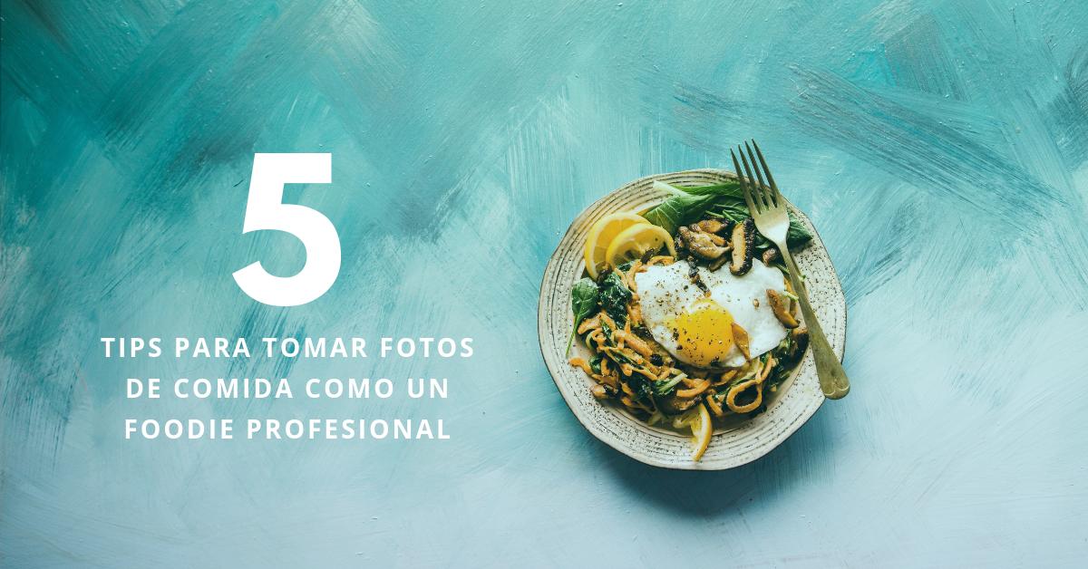 5-Tips-Para-Tomar-Fotos-De-Comida-Como-Un-Foodie-Presional-BrandMe