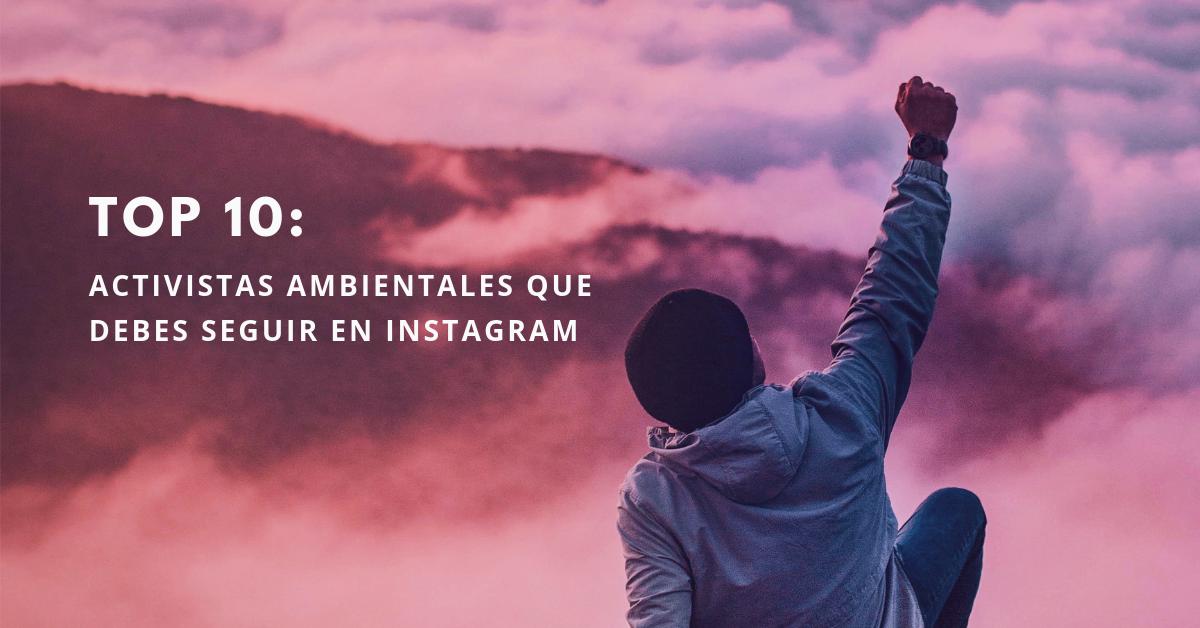 Top-10-Activistas-Ambientales-Que-Debes-Seguir-En-Instagram-BrandMe