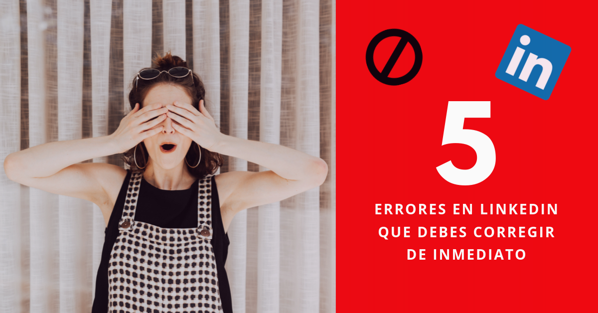 5-Errores-En-LinkedIn-Que-Debes-Corregir-De-Inmediato-BrandMe