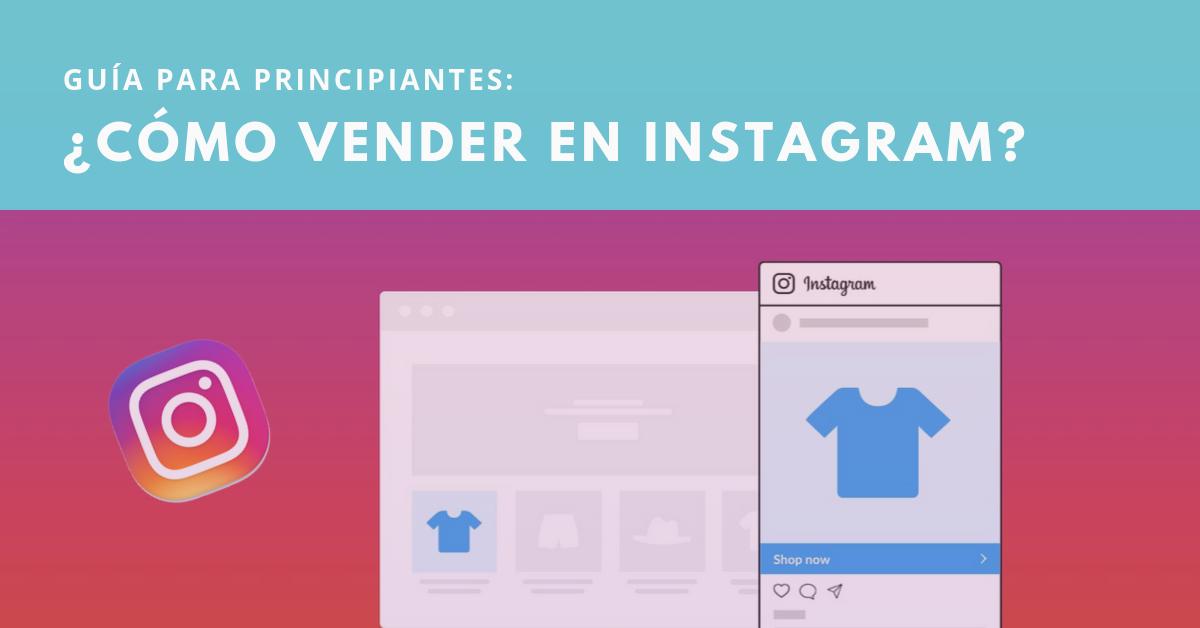 Guía Para Principiantes Cómo Vender En Instagram Brandme