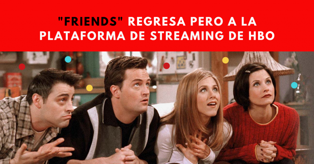 Friends-Regresa-Pero-A-Plataforma-De-Streaming-De-HBO-Max-Warner-Media-BrandMe-Plataforma-De-Influencer-Marketing