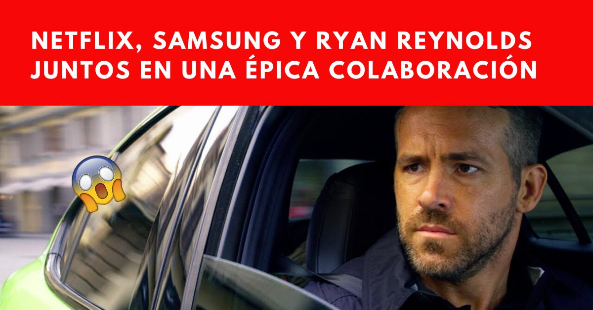 Netflix-Samsung-Y-Ryan-Reynolds-Juntos-En-Una-Épica-Colaboración-BrandMe-Plataforma-Tecnología-Y-Herramientas-En-Influencer-Marketing
