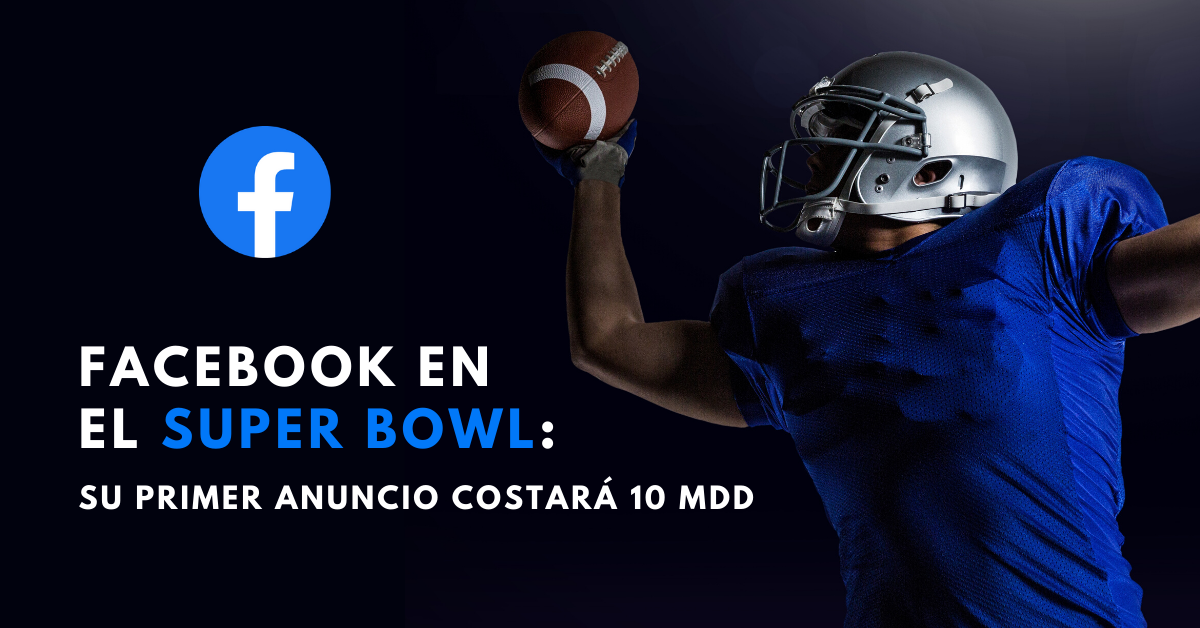 Facebook-En-El-Super-Bowl-Su-Primer-Anuncio-Costará-10-MDD-BrandMe-Plataforma-Herramientas-Y-Tecnología-En-Influencer-Marketing