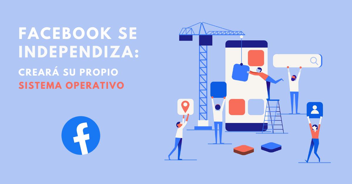 Facebook-Se-Independiza-Creará-Su-Propio-Sistema-Operativo-BrandMe-Plataforma-Tecnología-Y-Herramientas-En-Influencer-Marketing