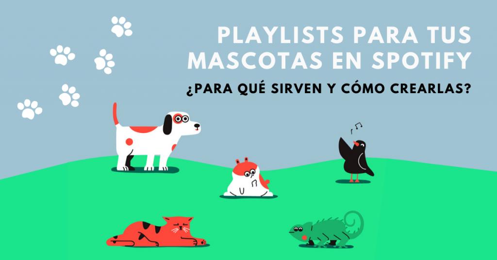 Playlists-Para-Tus-Mascotas-En-Spotify-Para-Qué-Sirven-Y-Cómo-Crearlas-BrandMe
