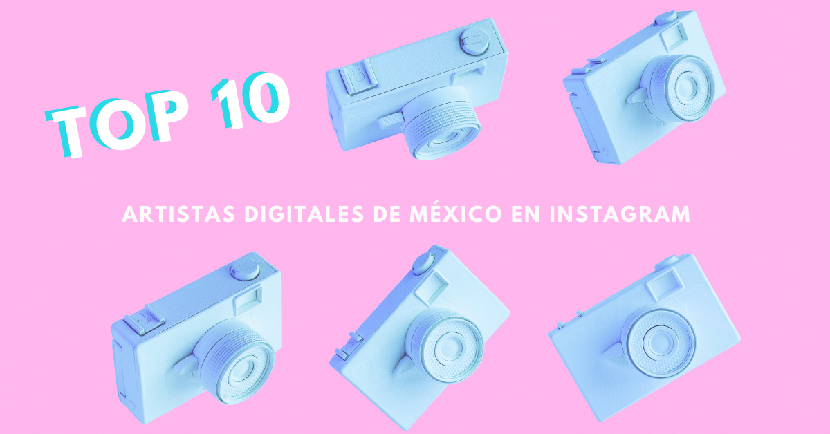 Top-10-Artistas-Digitales-De-México-En-Instagram-BrandMe-Influencer-Marketing-Platform