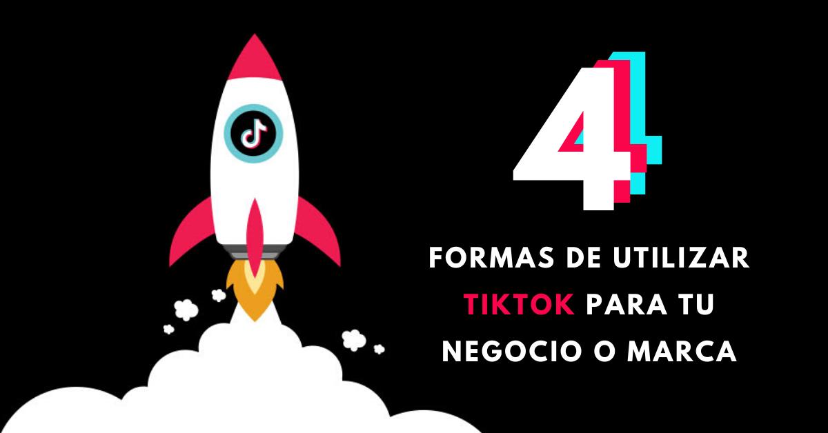 4-Formas-De-Utilizar-TikTok-Para-Tu-Negocio-O-Marca-BrandMe-Influencer-Marketing