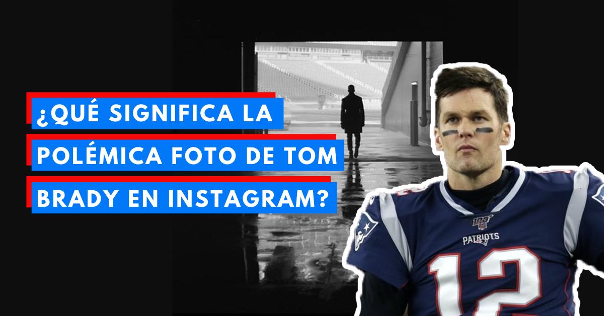 Qué-Significa-La-Controversial-Foto-De-Tom-Brady-En-Instagram-BrandMe-Influencer-Marketing