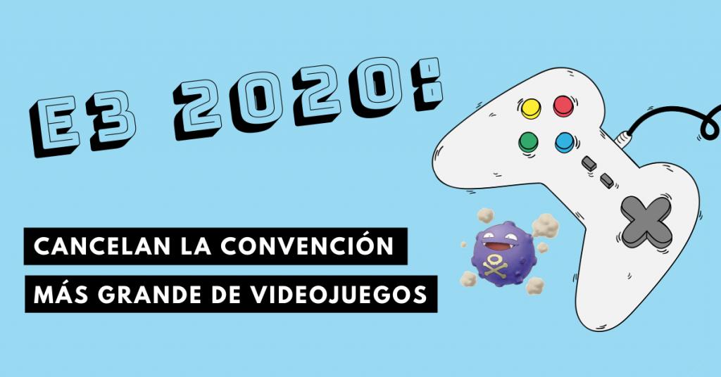 E3-2020-Cancelan-La-Convención-Más-Grande-De-Videojuegos-Coronavirus-COVID-19-BrandMe-Influencer-Marketing
