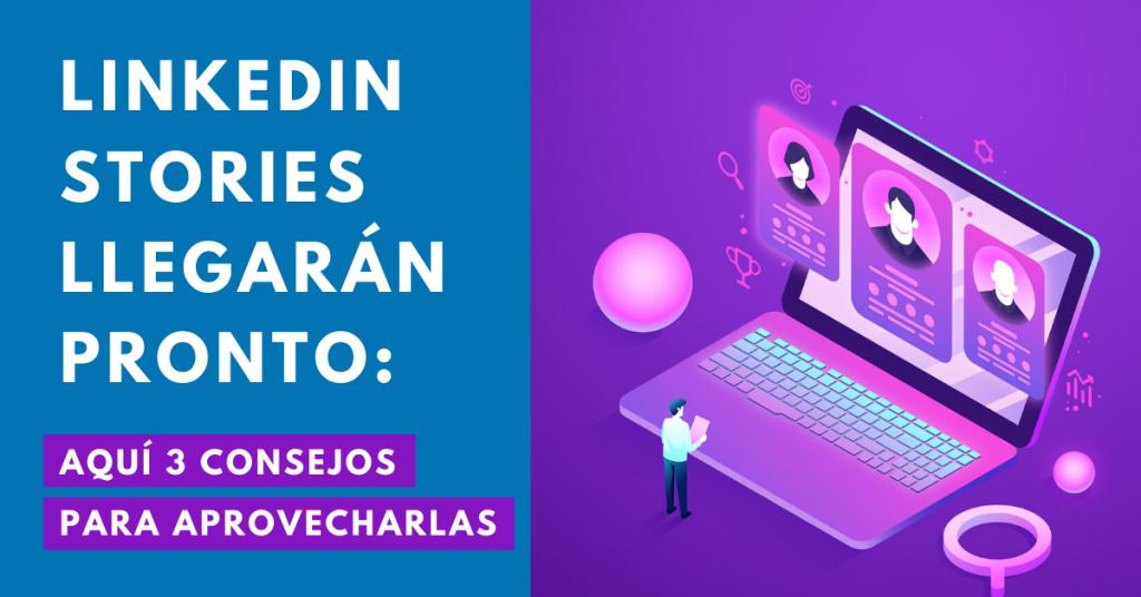 LinkedIn-Stories-Llegarán-Pronto-Aquí-3-Consejos-Para-Aprovecharlas-BrandMe-Influencer-Marketing