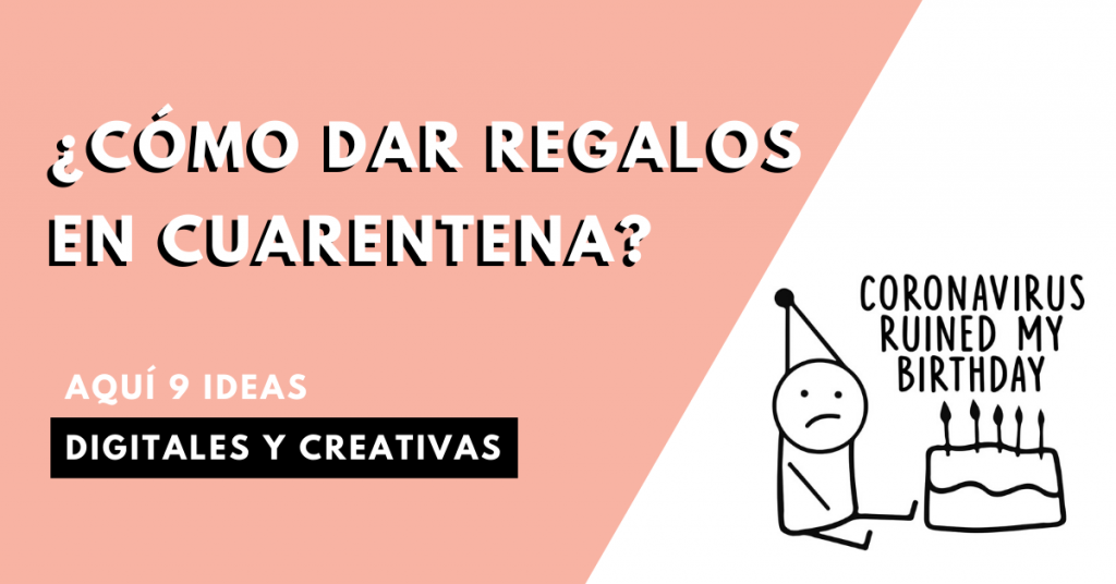 Cómo-Dar-Regalos-En-Cuarentena-Ideas-Creativas-Y-Digitales-Coronavirus-Ruined-My-Birthday-BrandMe-Influencer-Marketing