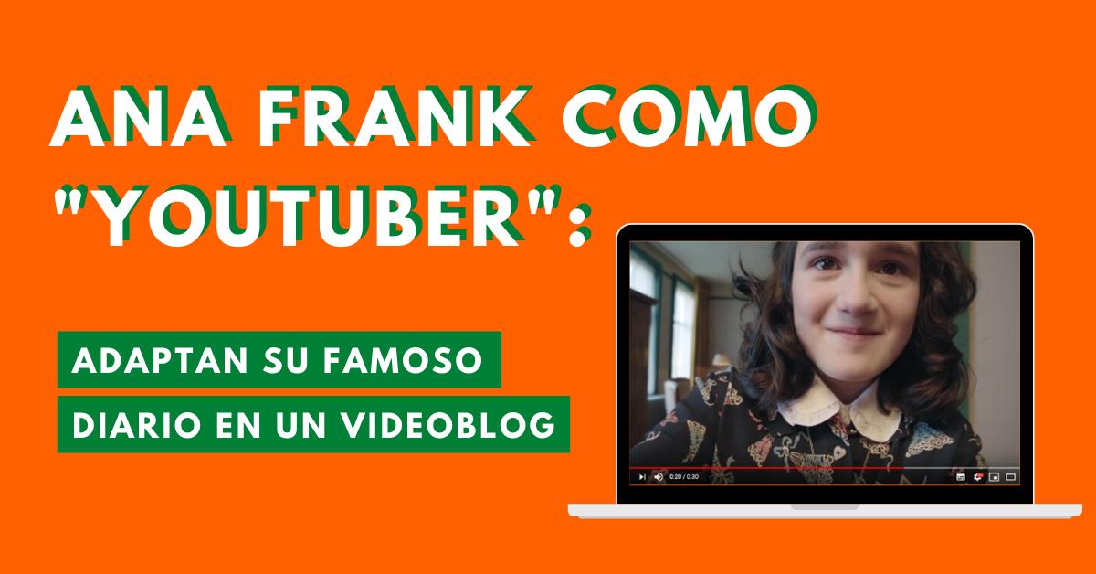 Ana-Frank-Como-Youtuber-Adaptan-Su-Famoso-Diario-En-Un-VideoBlog-BrandMe-lnfluencer-Marketing