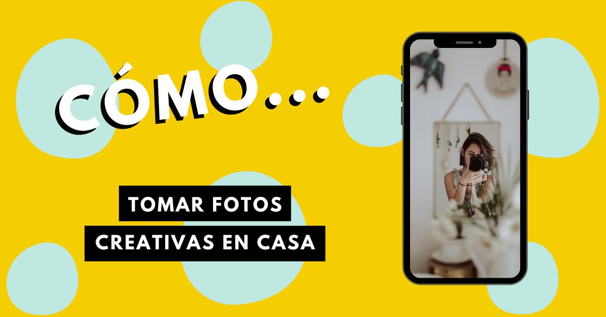 Cómo-Tomar-Fotos-En-Casa-BrandMe.Influencer-Marketing
