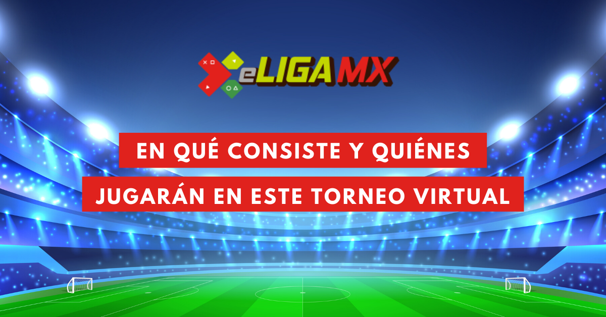 eLiga-MX-En-Qué-Consiste-Y-Quiénes-Jugarán-En-Este-Torneo-Virtual-BrandMe-Influencer-Marketing
