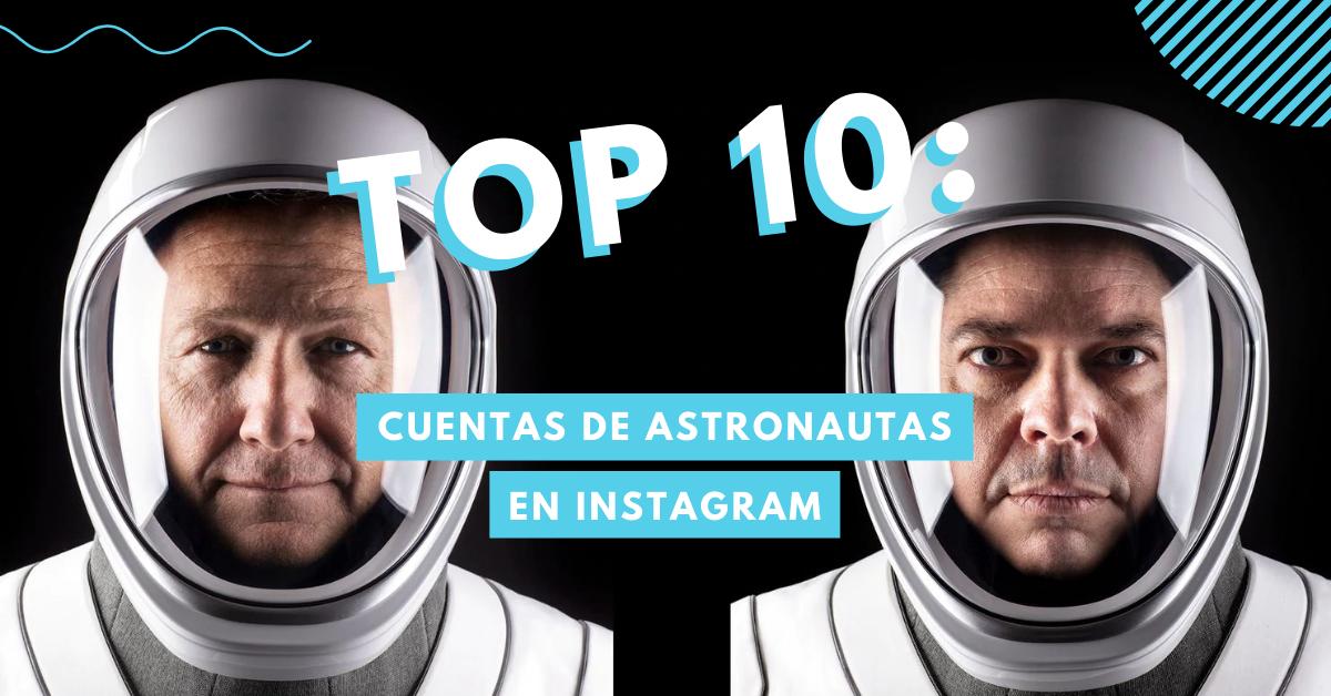 Top-10-Cuentas-De-Astronautas-En-Instagram-Para-Conocer-La-Vida-En-El-Espacio-BrandMe-Influencer-Marketing