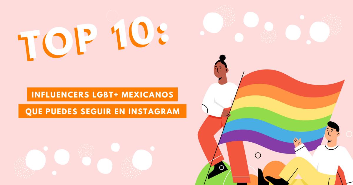 Top-10-Influencers-LGBT+-Mexicanos-Que-Puedes-Seguir-En-Instagram-BrandMe-Influencer-Marketing