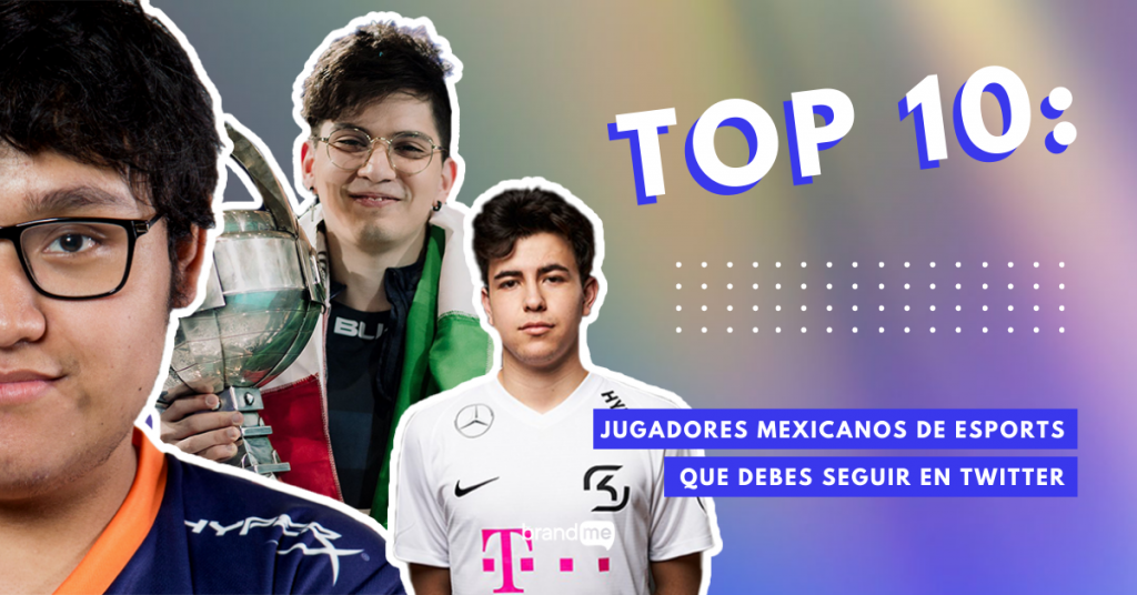 Top-10-Jugadores-Mexicanos-De-eSports-Que-Puedes-Seguir-En-Twitter-BrandMe-Influencer-Marketing