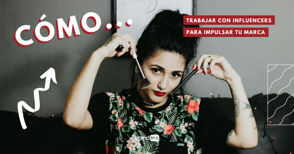 como-trabajar-con-influencers-para-impulsar-tu-marca-brandme-influencer-marketing