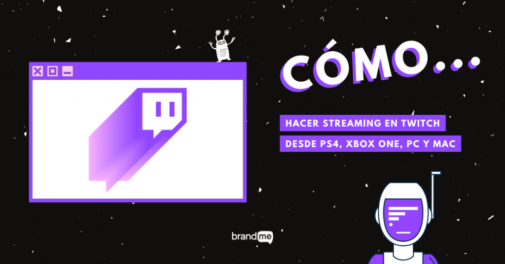 como-hacer-streaming-en-twitch-desde-ps4-xbox-one-pc-y-mac-BrandMe-Influencer-Marketing