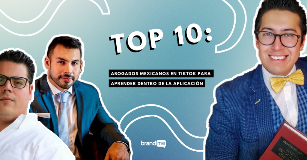 top-10-abogados-mexicanos-en-tiktok-para-aprender-dentro-de-la-aplicacion-BrandMe-Influencer-Marketing