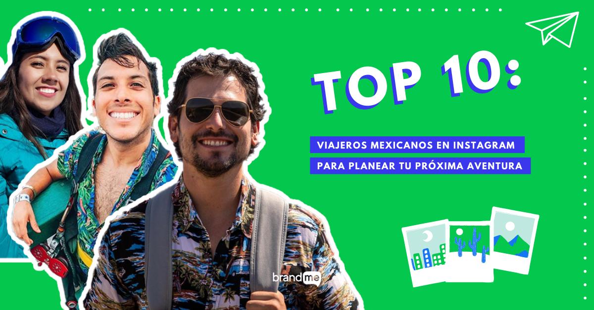 top-10-viajeros-mexicanos-en-instagram-para-planear-tu-proxima-aventura-brandme-influencer-marketing