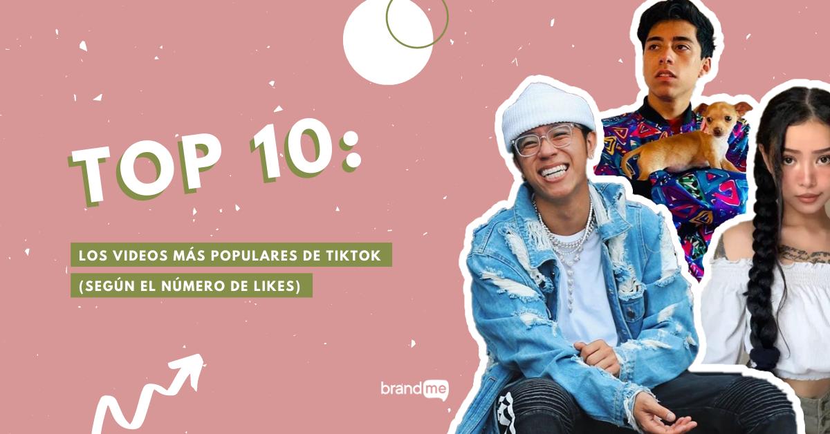 top-10-los-videos-mas-populares-de-tiktok-segun-el-numero-de-likes-brandme-influencer-marketing