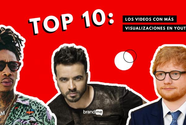 top-10-los-videos-con-mas-visualizaciones-en-youtube-brandme-influencer-marketing