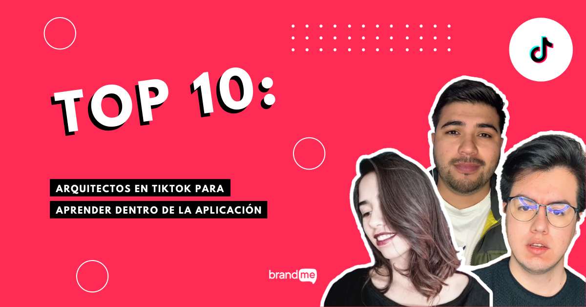 top-10-arquitectos-en-tiktok-para-aprender-dentro-de-la-aplicacion-brandme-influencer-marketing
