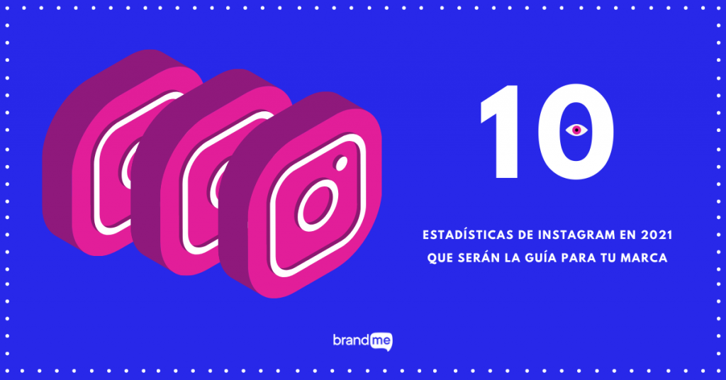 10-estadisticas-de-instagram-en-2021-que-seran-la-guia-para-tu-marca-brandme-influencer-marketing