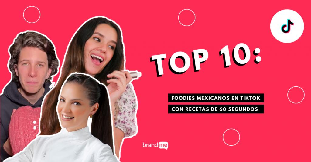top-10-foodies-mexicanos-en-tiktok-con-recetas-de-60-segundos-brandme-influencer-marketing