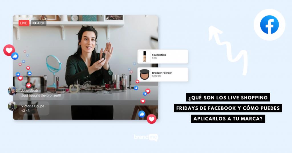 que-son-los-live-shopping-fridays-de-facebook-y-como-puedes-aplicarlos-a-tu-marca-brandme-influencer-marketing