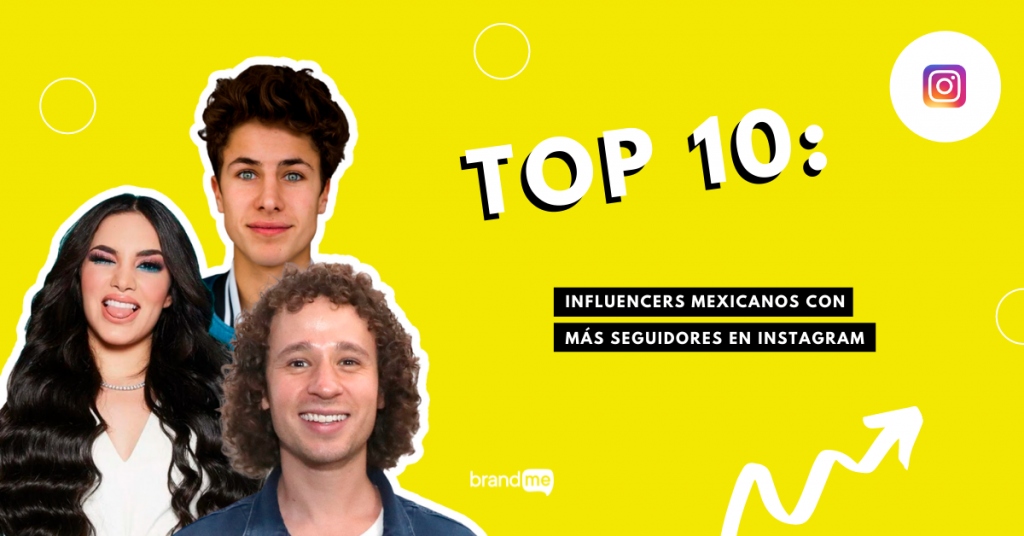 top-10-influencers-mexicanos-con-mas-seguidores-en-instagram-brandme-influencer-marketing