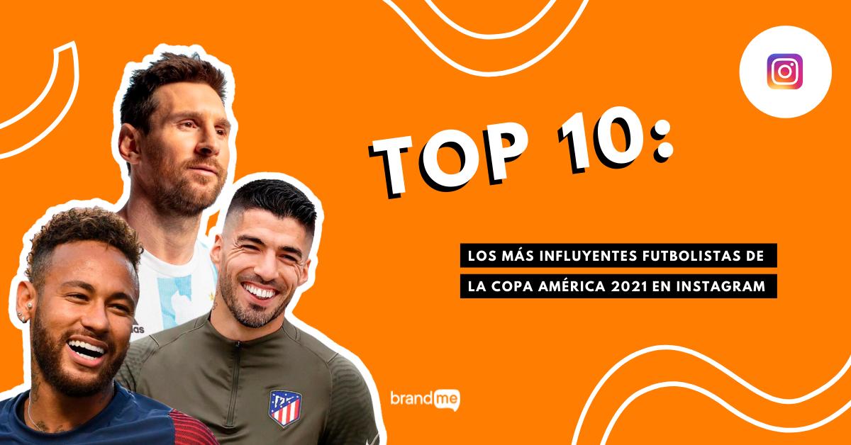 top-10-los-mas-influyentes-futbolistas-de-la-copa-america-2021-en-instagram-brandme-influencer-marketing