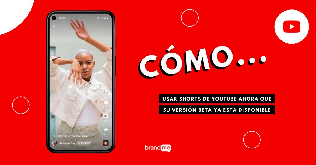 como-usar-shorts-de-youtube-ahora-que-su-version-beta-ya-esta-disponible-brandme-influencer-marketing