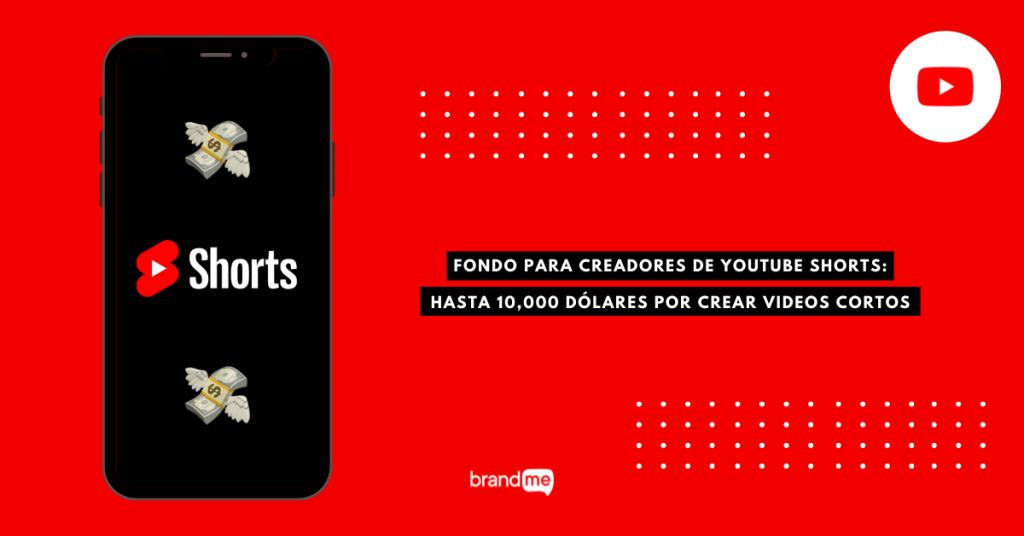 fondo-para-creadores-de-youtube-shorts-hasta-10000-dolares-por-crear-videos-cortos-brandme-influencer-marketing