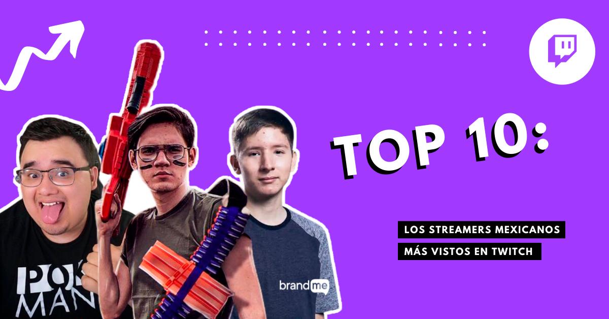 top-10-los-streamers-mexicanos-mas-vistos-en-twitch-brandme-influencer-marketing