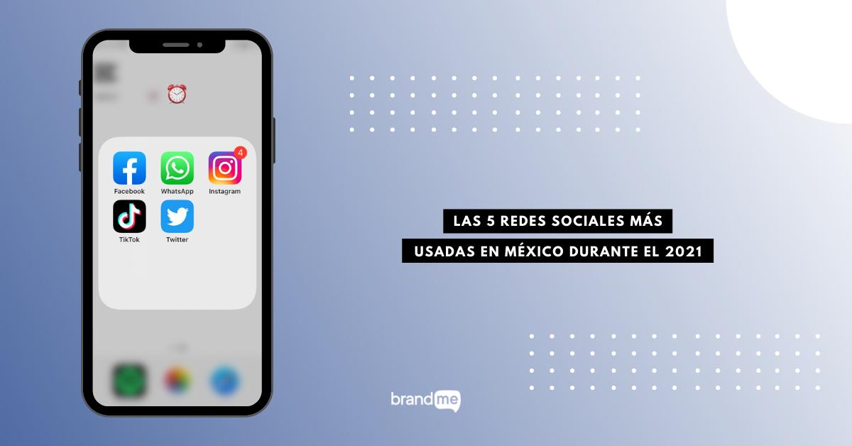 las-5-redes-sociales-sociales-mas-usadas-en-mexico-durante-el-2021-brandme-influencer-marketing-blog