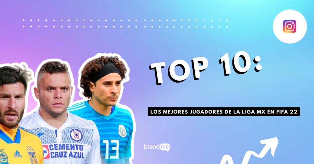 top-10-los-mejores-jugadores-de-la-liga-mx-en-fifa-22-brandme-influencer-marketing-blog