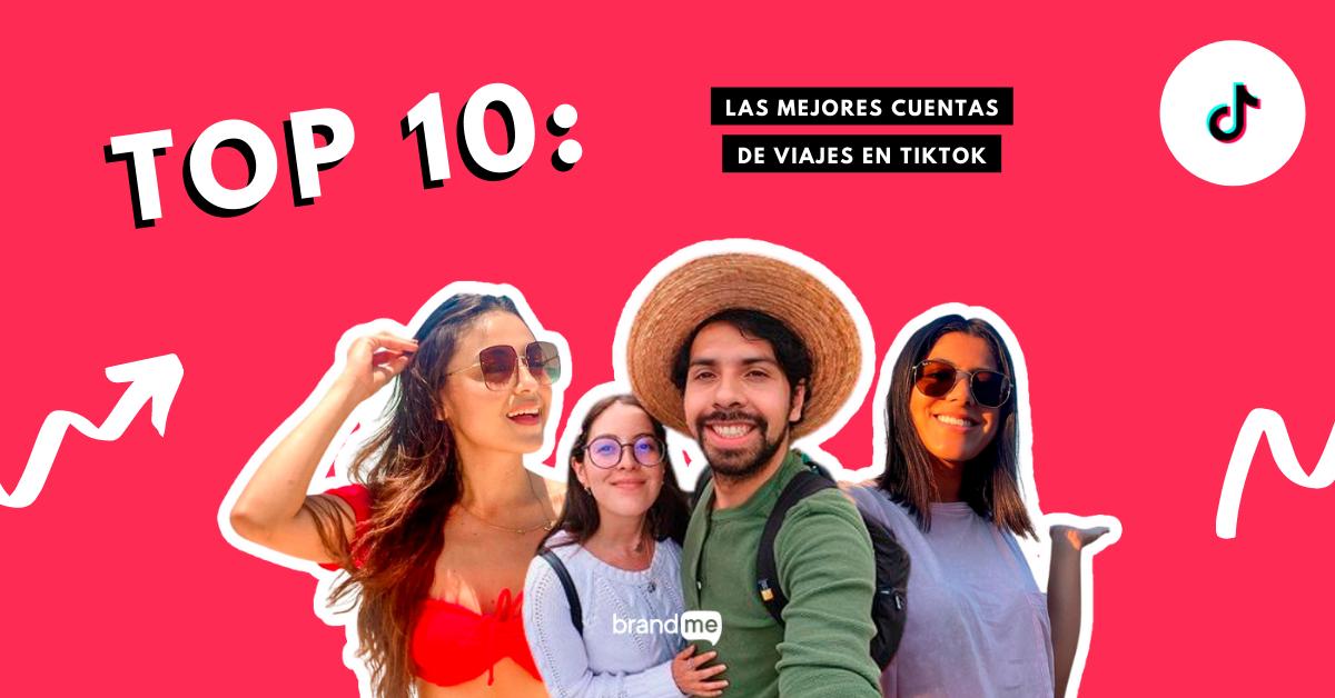 top-10-las-mejores-cuentas-de-viajes-en-tiktok-brandme-influencer-marketing-blog
